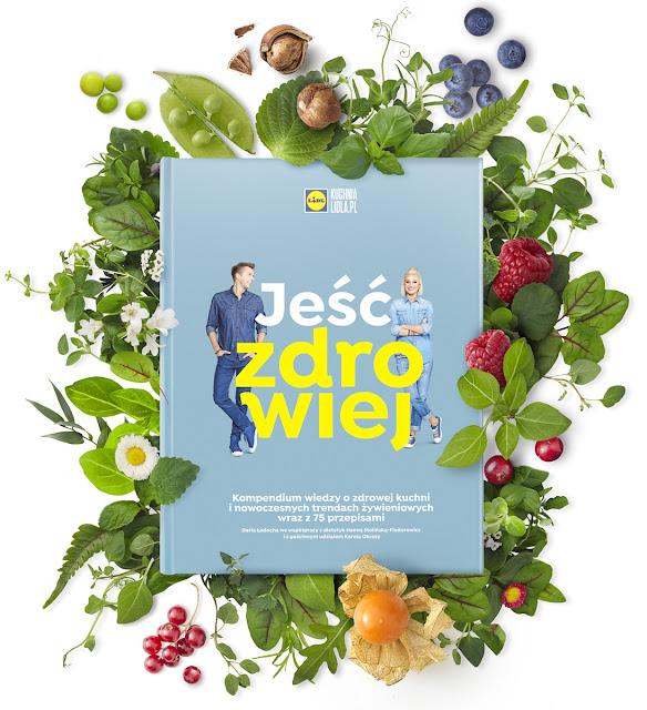 """Ksi%25C4%2585%25C5%25BCka5 """"Jeść zdrowiej"""", czyli nowa książka Kuchni Lidla"""