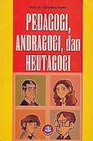 PEDAGOGI, ANDRAGOGI, dan HEUTAGOGI