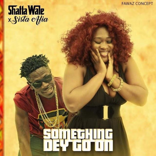 Sista Afia – Something Dey Go On (Feat. Shatta Wale)