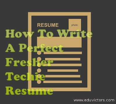 How To Write A Perfect Fresher Techie Resume?