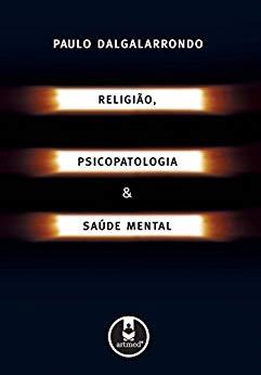 Religião, psicopatologia e saúde mental - Paulo Dalgalarrondo.jpg