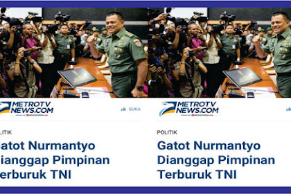 """Geger Metro Tv Tulis Berita """"Gatot Nurmantyo Pimpinan Terburuk TNI"""" Netizen Sebut Metro Tv Media Terburuk Sepanjang Sejarah!"""