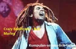 Lirik Crazy Baldheads Bob Marley