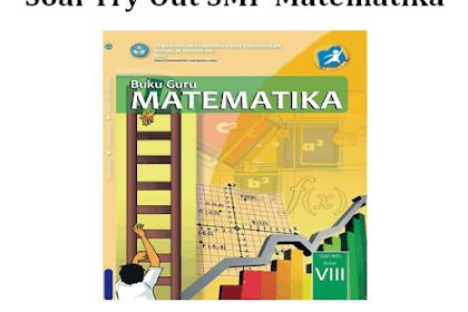 150+ Soal Try Out SMP Matematika Tahun Pelajaran 2018/2019