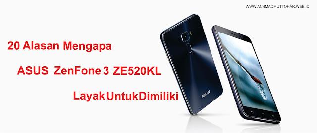 20 Alasan Mengapa ASUS ZenFone 3 ZE520KL Layak Untuk Dimiliki