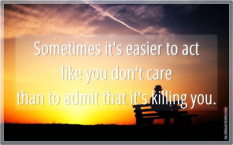 Sometimes It's Easier To Act Like You Don't Care, Picture Quotes, Love Quotes, Sad Quotes, Sweet Quotes, Birthday Quotes, Friendship Quotes, Inspirational Quotes, Tagalog Quotes
