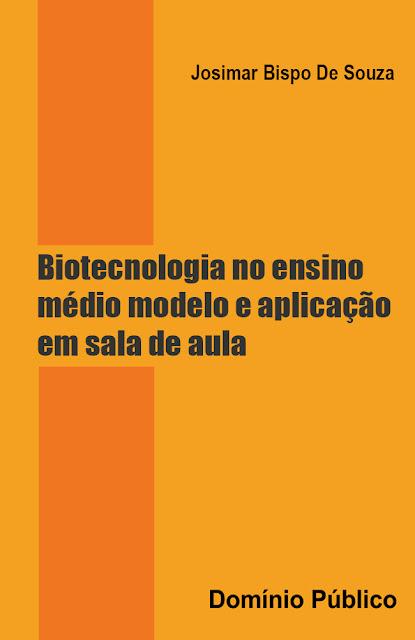 Biotecnologia no ensino médio modelo e aplicação em sala de aula - Josimar Bispo De Souza