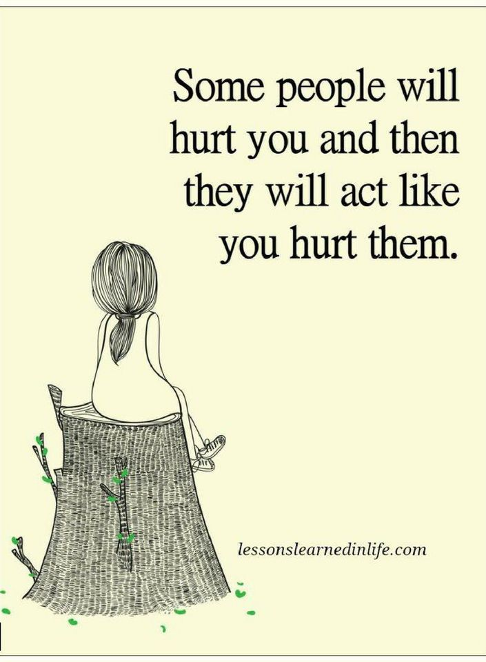 Some People Will Hurt You And Then They Will Act Like You Hurt Them