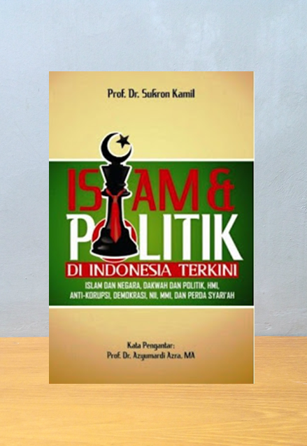 ISLAM & POLITIK DI INDONESIA TERKINI, Sukron Kamil