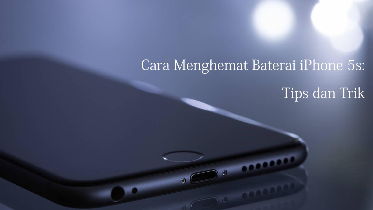 Cara Menghemat Baterai iPhone 5s: Tips dan Trik