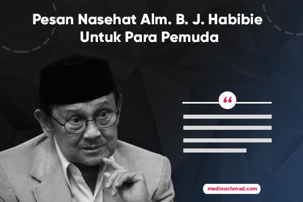 Pesan Nasehat Alm B J Habibie Untuk Para Pemuda Mediaachmad