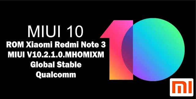 Download ROM Xiaomi Redmi Note 3 Qualcomm MIUI V10.2.1.0.MHOMIXM Global Stable