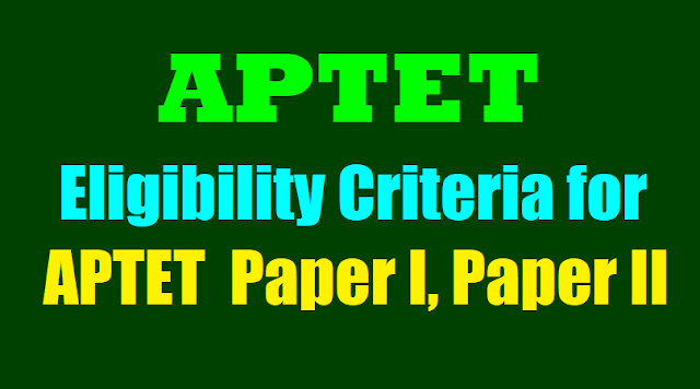 eligibility criteria for aptet 2018 notification,eligibility criteria for paper i aptet 2018,eligibility criteria for aptet 2018,eligibility criteria for paper ii aptet 2018