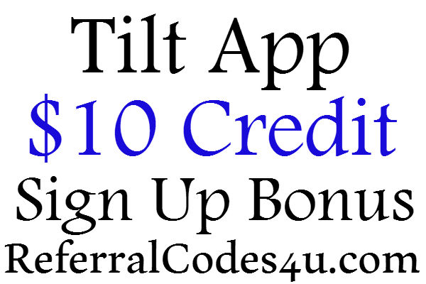 Tilt App Sign Up Bonus, $10 Credit Tilt Refer A Friend Program 2016-2017