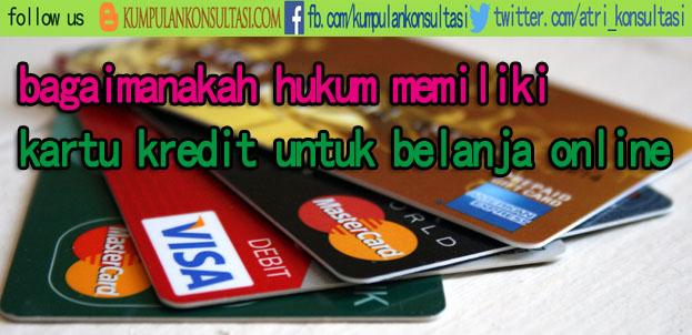 bagaimanakah hukum memiliki kartu kredit untuk belanja online