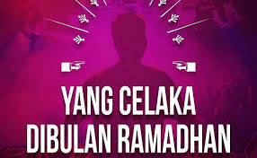 Inilah Orang-orang Yang Celaka di Bulan Ramadhan, Naudzubillah Min Dzalik