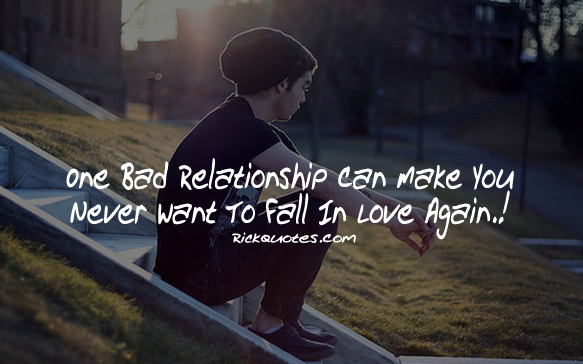 Relationship Quotes | One Bad Relationship Can Make  Guy Alone