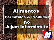 Alimentos Permitidos & Proibidos no Jejum Intermitente
