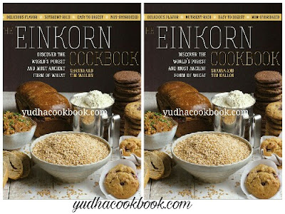 Download ebook THE EINKORN COOKBOOK : Discover the World's Purest and Most Ancient Form of Wheat: Delicious Flavor - Nutrient-Rich - Easy to Digest - Non-Hybridized