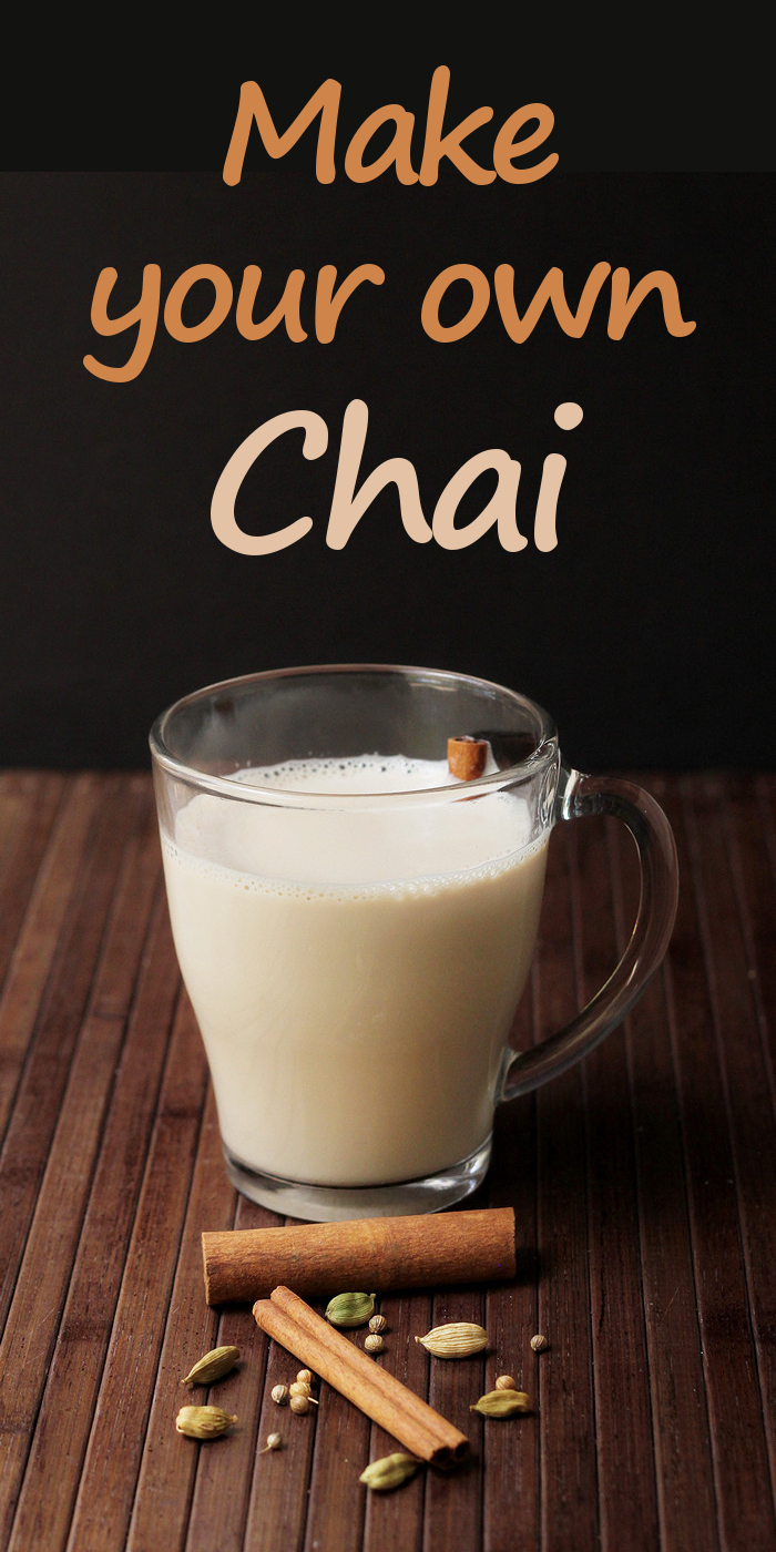 Make your own chai - it's easy and so good!