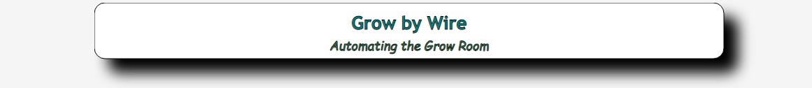 Grow By Wire - Automating the Grow Room