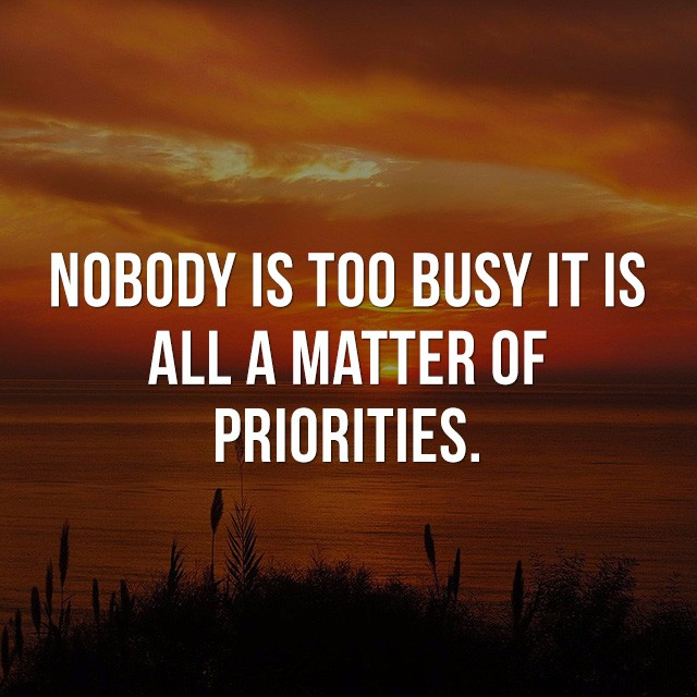 Nobody is too busy, it is all a matter of priorities. - Motivational and Inspirational Quote