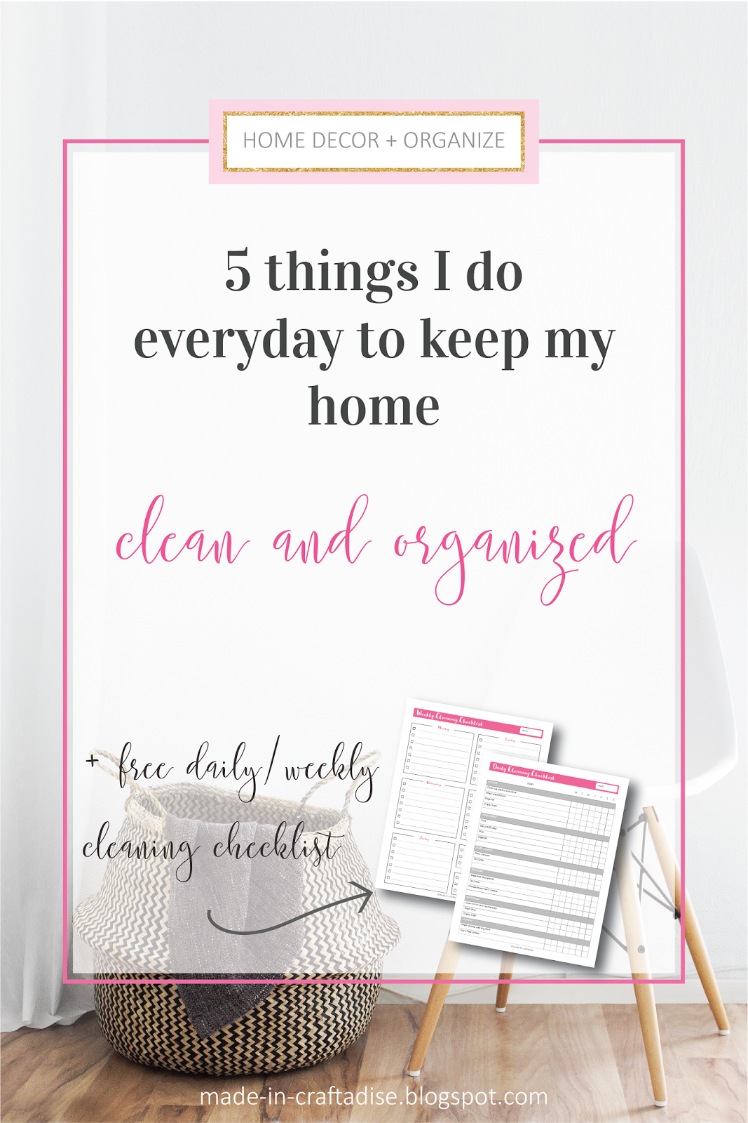 5 things I do everyday to keep my home clean and organized + free daily / weekly cleaning checklist