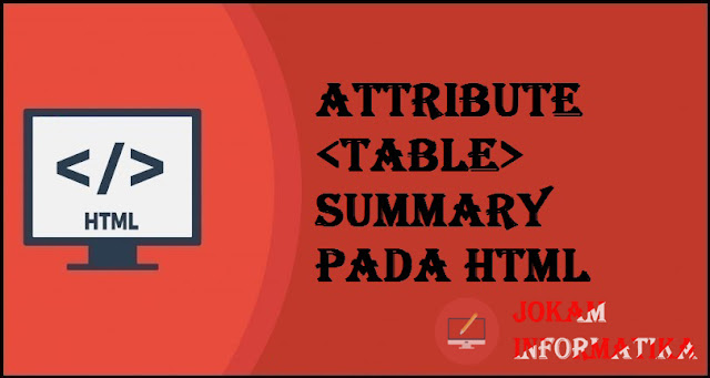 Tagging table Summary Attribute Pada Bahasa Pemrograman HTML - JOKAM INFORMATIKA