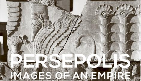 'Persepolis: Images of an Empire' at the Oriental Institute Museum, University of Chicago