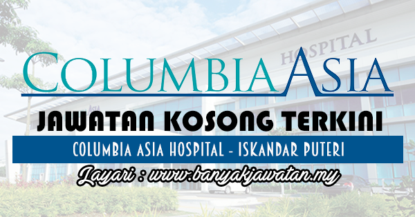Jawatan Kosong 2017 di Columbia Asia Hospital - Iskandar Puteri www.banyakjawatan.my