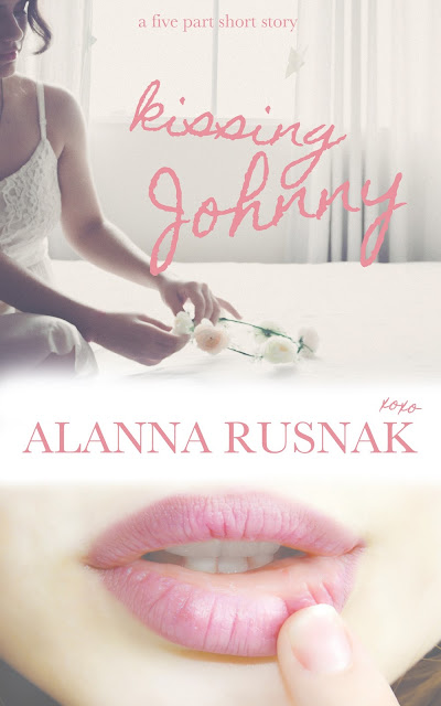 Kissing Johnny a five part short story by Alanna Rusnak