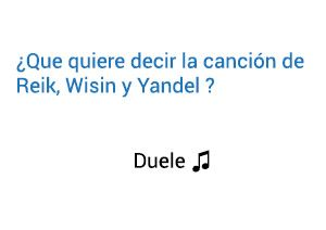 Significado de la canción Duele Reik Wisin Yandel.