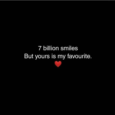 7 Billion smiles but yours is my favourite