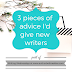 Writing Wednesdays: 3 pieces of advice I'd give new writers