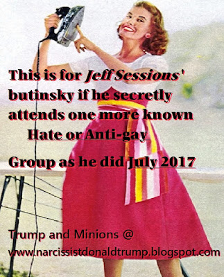 This is for Jeff Sessions ' butinsky if he secretly attends one more known       Hate or Anti-gay Group as he did July 2017   Trump and Minions @ http://bit.ly/2r4WWpl: meme
