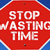 Stop Killing Time - Reasons Why You Must Stop Wasting Your Time