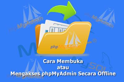 Cara Membuka atau Mengakses phpMyAdmin Secara Offline