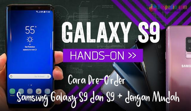 Cara Pre-Order Samsung Galaxy S9 dan S9 + dengan Mudah