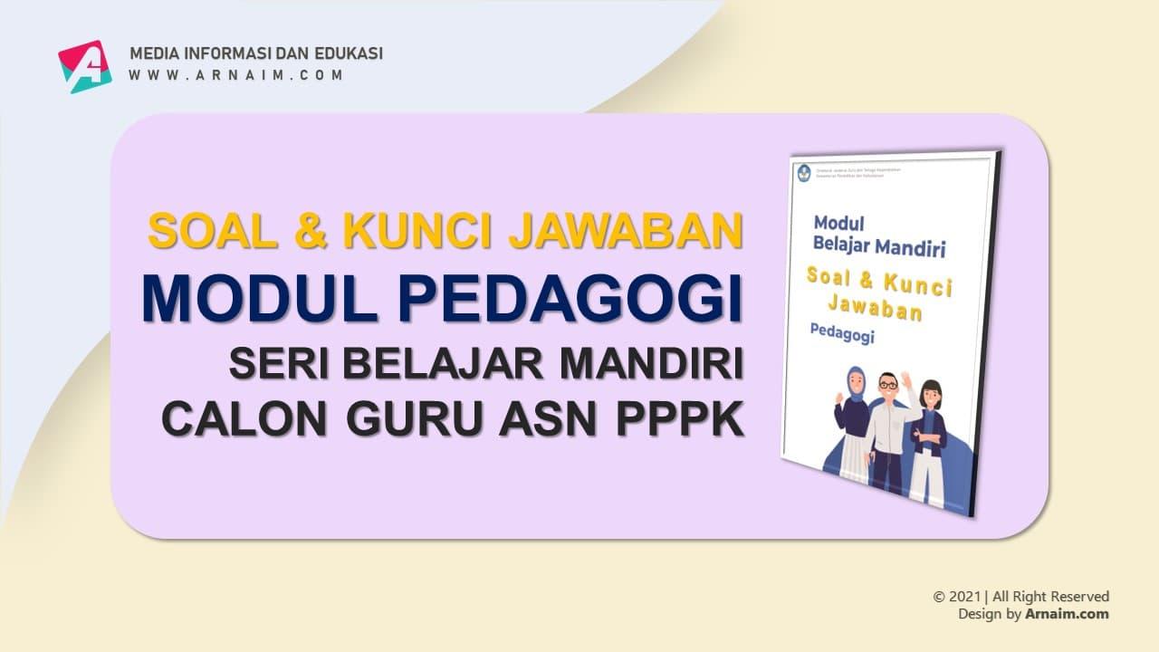 ARNAIM.COM - SOAL DAN KUNCI JAWABAN MODUL PEDAGOGI PPPK