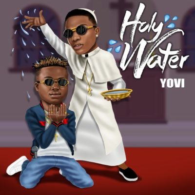 AUDIO: Yovi Ft. Wizkid - Holy Water (Official Mp3). || NEW SONG
