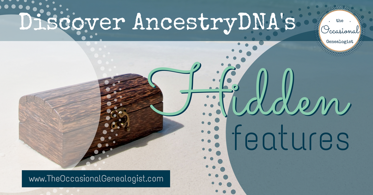Have You Found the Hidden Features at AncestryDNA? | The