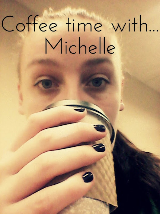 Coffee Time With... MICHELLE