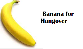 Health Benefits of Banana fruit - Banana for Hangover