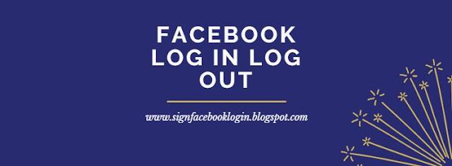 Facebook Log In Log Out