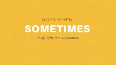 Sometimes - Stefn Sylvester Anyatonwu