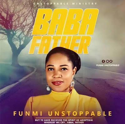 Funmi Unstoppable – Baba Father