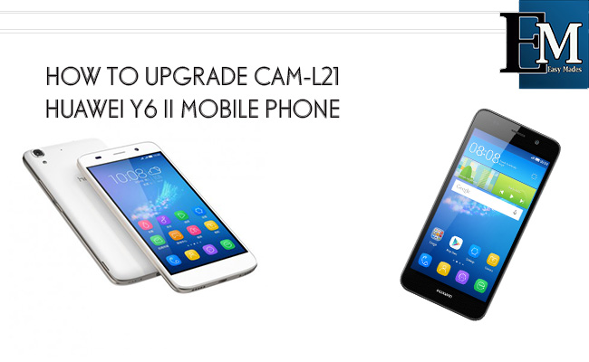 Easy Mades: HOW TO UPGRADE CAM-L21 HUAWEI Y6 II MOBILE PHONE