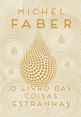 O LIVRO DAS COISAS ESTRANHAS (Michel Faber)