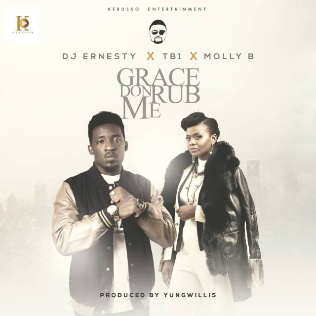 Music: Grace Don Rub Me – DJ Ernesty x TB1 x Molly B