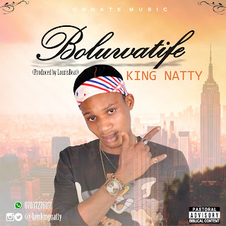 MUSIC: KING NATTY – BOLUWATIFE | @Iamkingnatty
